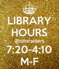 Poster: LIBRARY HOURS @cihsraiders 7:20-4:10 M-F