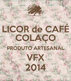 Poster: LICOR de CAFÉ COLAÇO PRODUTO ARTESANAL VFX 2014