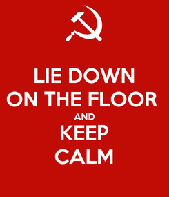 Poster: LIE DOWN ON THE FLOOR  AND KEEP CALM