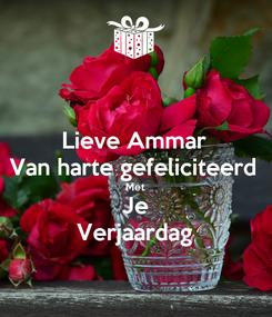 Poster: Lieve Ammar Van harte gefeliciteerd Met Je Verjaardag