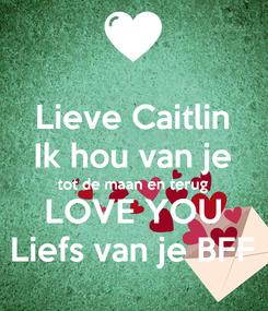 Poster: Lieve Caitlin Ik hou van je tot de maan en terug LOVE YOU Liefs van je BFF