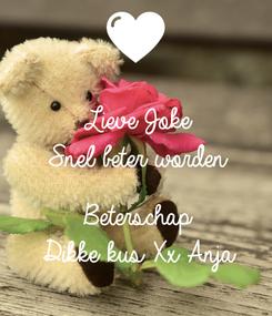 Poster: Lieve Joke Snel beter worden  Beterschap Dikke kus Xx Anja