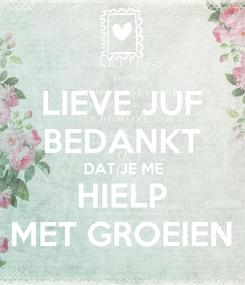 Poster: LIEVE JUF BEDANKT DAT JE ME HIELP MET GROEIEN