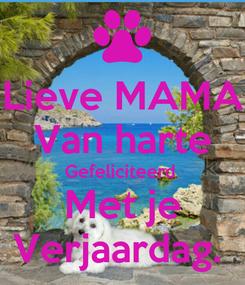 Poster: Lieve MAMA Van harte Gefeliciteerd  Met je Verjaardag.