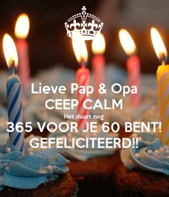 Poster: Lieve Pap & Opa CEEP CALM Het duurt nog 365 VOOR JE 60 BENT! GEFELICITEERD!!