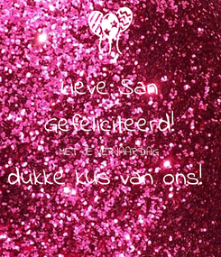 Poster: Lieve San Gefeliciteerd! MET JE VERJAARDAG dukke kus van ons!