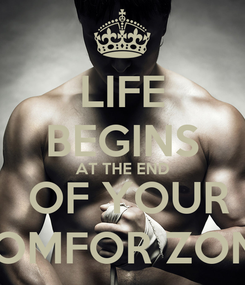 Poster: LIFE BEGINS AT THE END  OF YOUR COMFOR ZONE