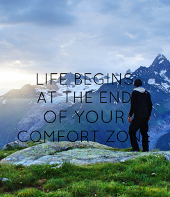Poster: LIFE BEGINS AT THE END OF YOUR COMFORT ZONE