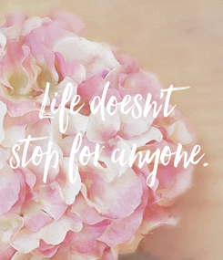 Poster: Life doesn't stop for anyone.