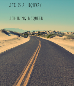 Poster: Life is a highway  Lightning McQueen