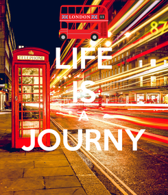Poster: LIFE IS A JOURNY