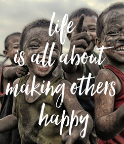 Poster: life is all about making others  happy