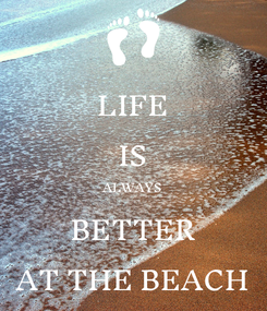 Poster: LIFE IS ALWAYS BETTER AT THE BEACH