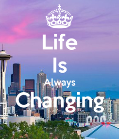Poster: Life Is Always Changing