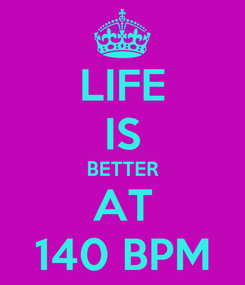Poster: LIFE IS BETTER AT 140 BPM