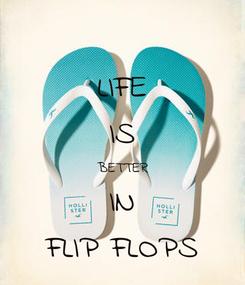 Poster: LIFE IS BETTER IN FLIP FLOPS