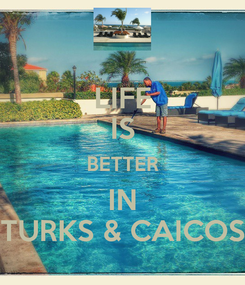 Poster: LIFE IS BETTER IN TURKS & CAICOS