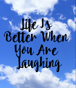 Poster: Life Is  Better When  You Are   Laughing