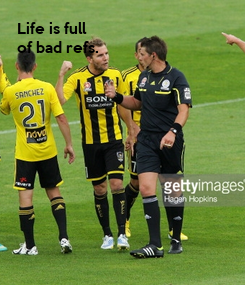 Poster: Life is full of bad refs.