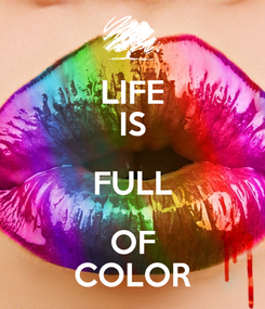 Poster: LIFE IS FULL OF COLOR