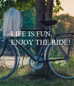 Poster: LIFE IS FUN...