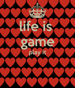 Poster: life is  game play it