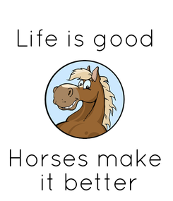 Poster:  Life is good     Horses make  it better