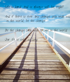 Poster: Life is hard. And is always will be, right? 