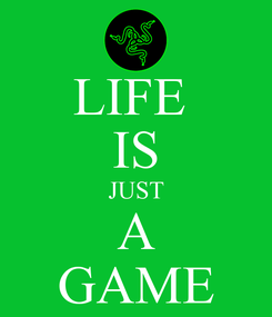 Poster: LIFE  IS JUST A GAME