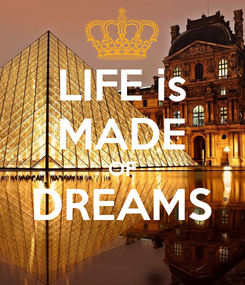 Poster: LIFE is MADE OF DREAMS