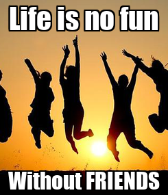 Poster: Life is no fun Without FRIENDS