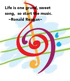 Poster: Life is one grand, sweet song,  so start the music.    ~Ronald Reagan~
