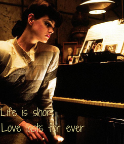 Poster:    Life is short              Love lasts for ever