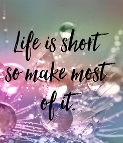 Poster: Life is short so make most  of it.