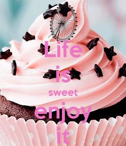 Poster: Life is sweet enjoy it