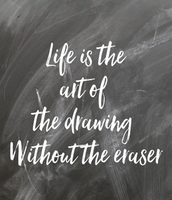 Poster: Life is the art of  the drawing  Without the eraser