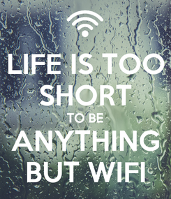 Poster: LIFE IS TOO SHORT TO BE ANYTHING BUT WIFI