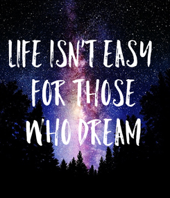 Poster: Life isn't easy  for those who dream