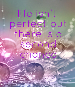 Poster: life isn't  perfect but  there is a  second  chance