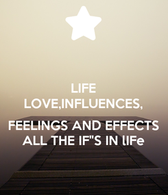 """Poster: LIFE LOVE,INFLUENCES,  FEELINGS AND EFFECTS ALL THE IF""""S IN lIFe"""