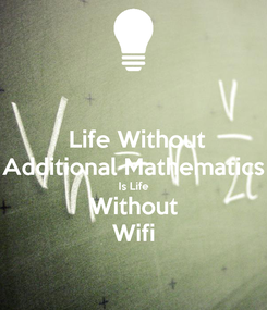 Poster:  Life Without Additional Mathematics Is Life Without Wifi