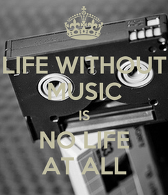Poster: LIFE WITHOUT MUSIC IS NO LIFE AT ALL