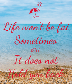 Poster: Life won't be fai Sometimes BUT It does not Hold you back