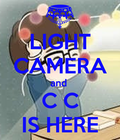 Poster: LIGHT CAMERA and  C C IS HERE