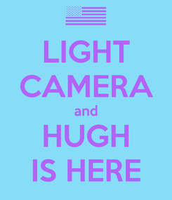 Poster: LIGHT CAMERA and HUGH IS HERE