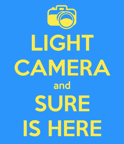 Poster: LIGHT CAMERA and SURE IS HERE