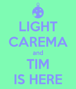 Poster: LIGHT CAREMA and TIM IS HERE