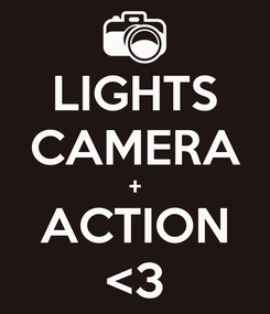 Poster: LIGHTS CAMERA + ACTION <3