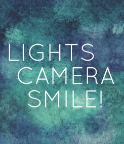 Poster: LIGHTS     CAMERA  SMILE!