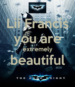 Poster: Lii Francis you are extremely beautiful